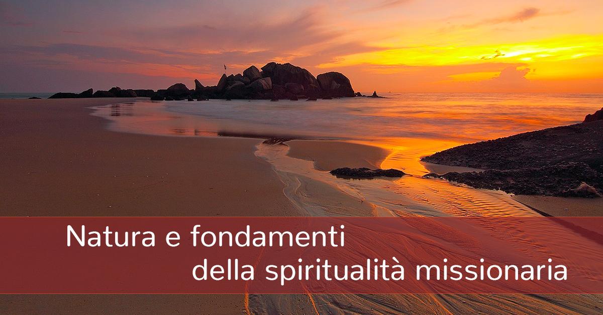 Natura e fondamenti della spiritualità missionaria