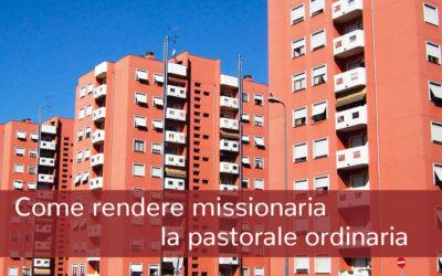 Come rendere missionaria la pastorale ordinaria