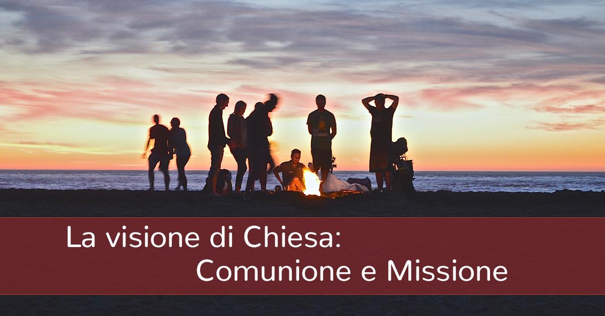 La visione di Chiesa: Comunione e Missione