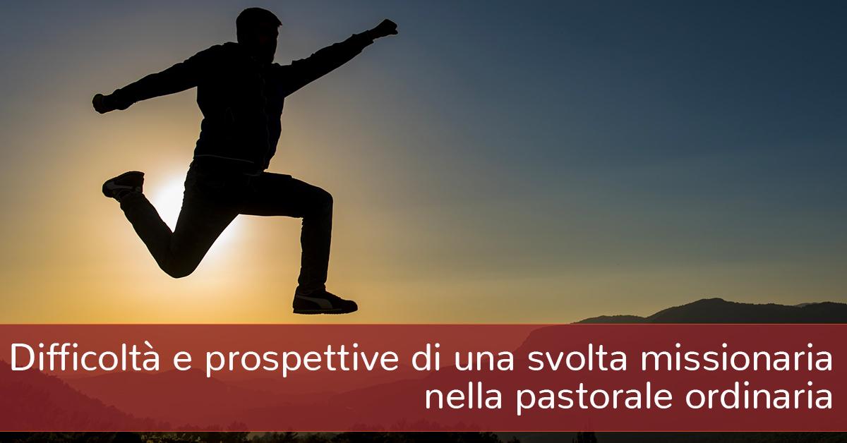Difficoltà e prospettive di una svolta missionaria nella pastorale ordinaria