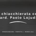 Una Chiacchierata con il cardinale Paolo Lojudice – missio7oscana P1
